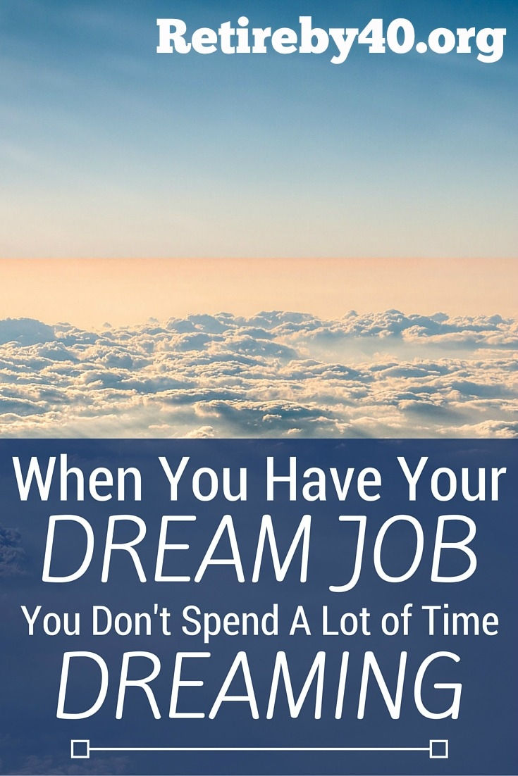 when you have your dream job you don t spend a lot of time dreaming