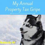 My Annual Property Tax Gripe
