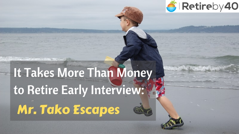 It Takes More Than Money to Retire Early Interview: Mr. Tako Escapes